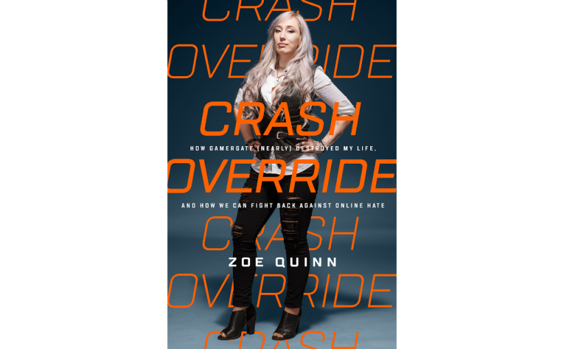 "We'll be reading Zoë Quinn's ""Crash Override"" to understand the Trump era for decades to come"